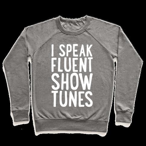 I Speak Fluent Show Tunes Pullover