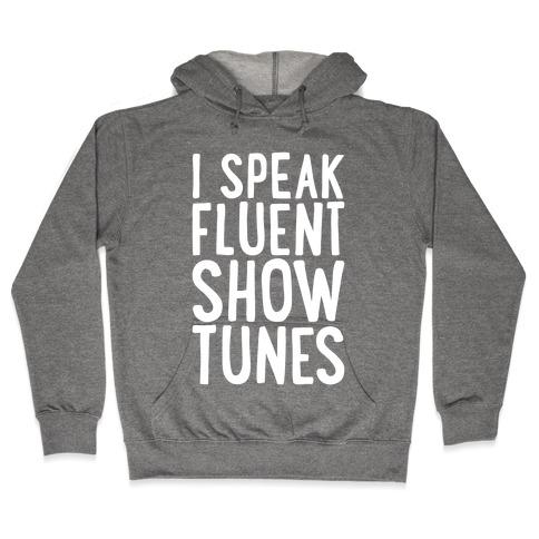 I Speak Fluent Show Tunes Hooded Sweatshirt