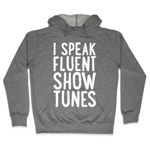 I Speak Fluent Show Tunes Hooded Sweatshirt