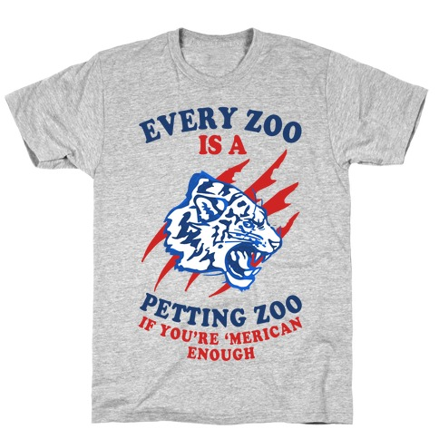 Every Zoo Is A Petting Zoo Mens T-Shirt