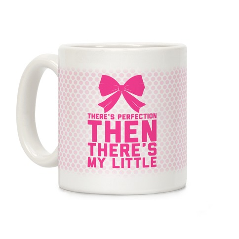 There's Perfection Then There's My Little (Pink) Coffee Mug