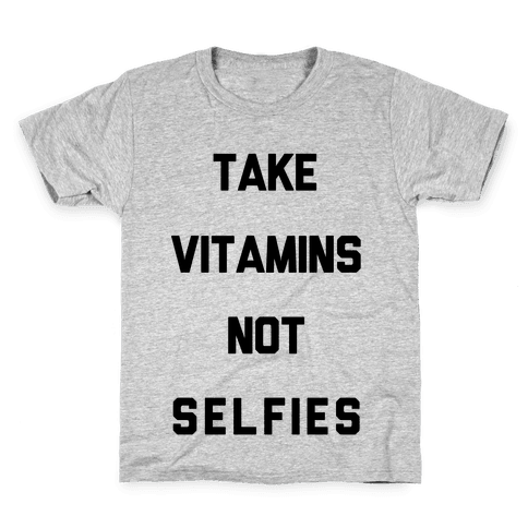 Take Vitamins Not Selfies Kids T-Shirt