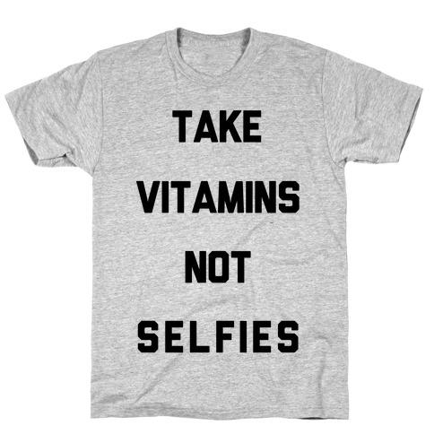 Take Vitamins Not Selfies T-Shirt
