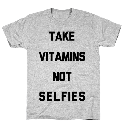 Take Vitamins Not Selfies Mens T-Shirt