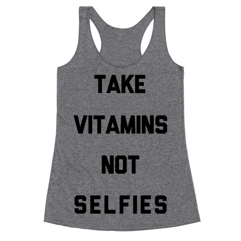 Take Vitamins Not Selfies Racerback Tank Top