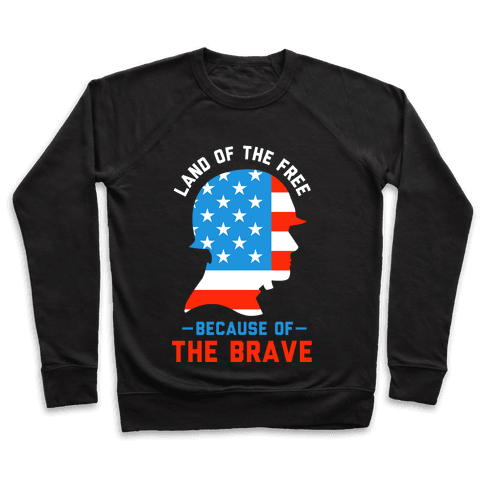 Land of the Free Because of the Brave Pullover