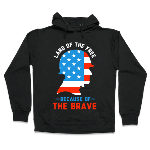 Land of the Free Because of the Brave Hooded Sweatshirt