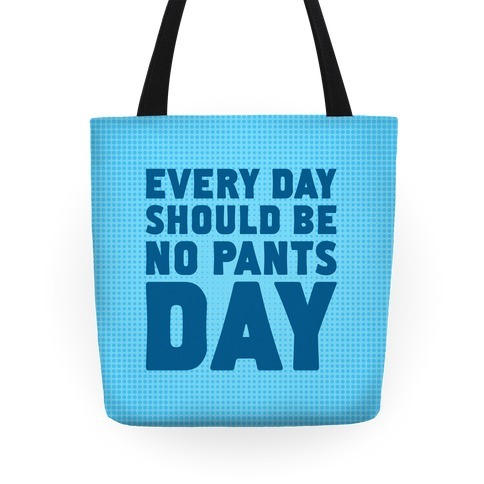 Every Day Should Be No Pants Day Tote