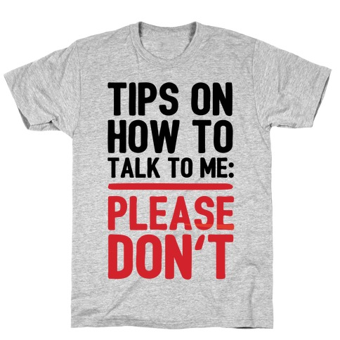 79e03aa151ceb9 Tips On How To Talk To Me: Please Don't T-Shirt | LookHUMAN