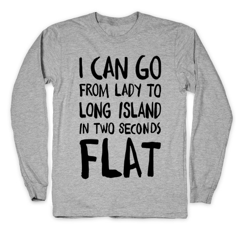 I Can Go From Lady To Long Island In 2 Seconds Flat Long Sleeve T-Shirt