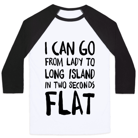 I Can Go From Lady To Long Island In 2 Seconds Flat Baseball Tee