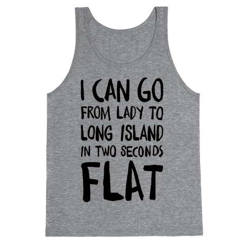 I Can Go From Lady To Long Island In 2 Seconds Flat Tank Top