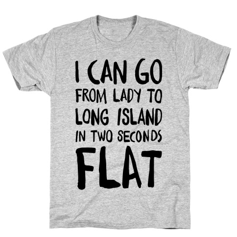 I Can Go From Lady To Long Island In 2 Seconds Flat T-Shirt