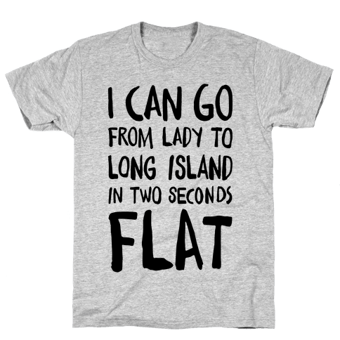 I Can Go From Lady To Long Island In 2 Seconds Flat Mens T-Shirt