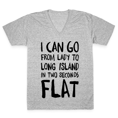 I Can Go From Lady To Long Island In 2 Seconds Flat V-Neck Tee Shirt