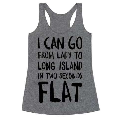 I Can Go From Lady To Long Island In 2 Seconds Flat Racerback Tank Top