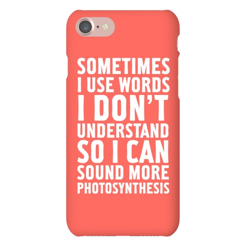 Sometimes I Use Words Phone Case