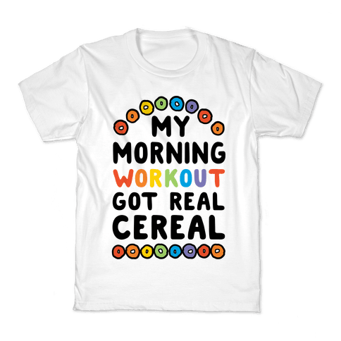 My Morning Workout Got Real Cereal Kids T-Shirt