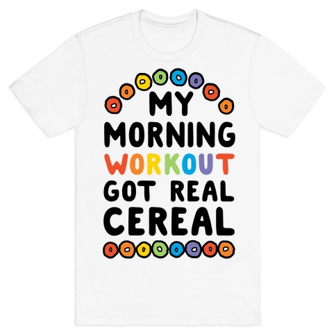 My Morning Workout Got Real Cereal T-Shirt