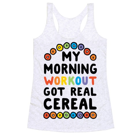 My Morning Workout Got Real Cereal Racerback Tank Top