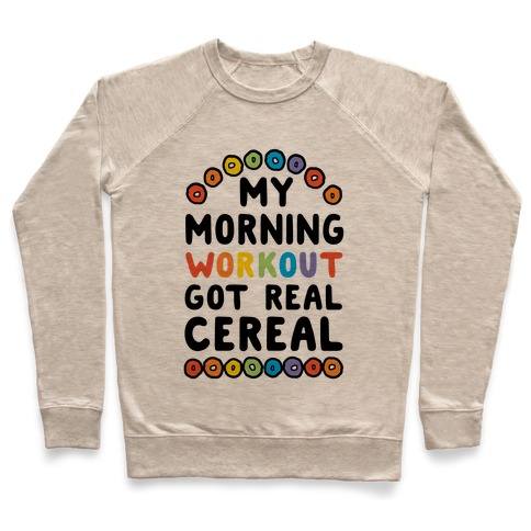 My Morning Workout Got Real Cereal Pullover