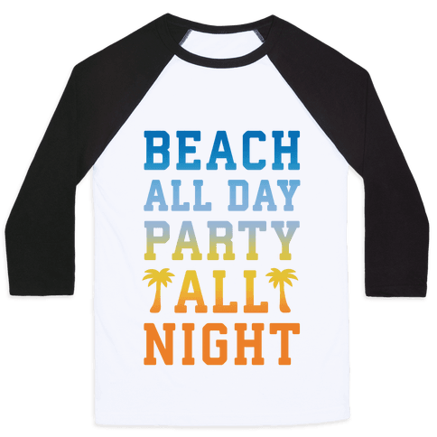 Beach All Day Party All Night Baseball Tee