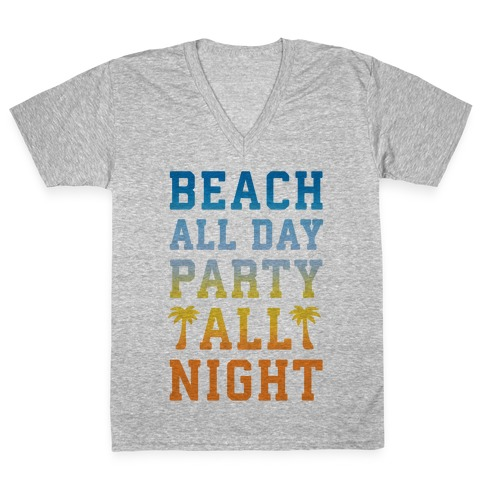 Beach All Day Party All Night V-Neck Tee Shirt