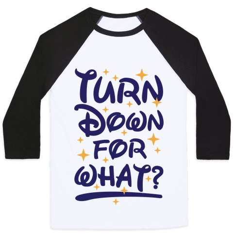 Turn Down For What? Baseball Tee