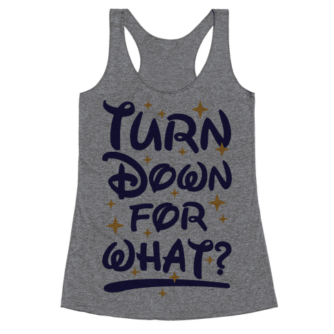 Turn Down For What? Racerback Tank Top
