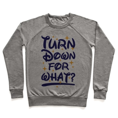 Turn Down For What? Pullover