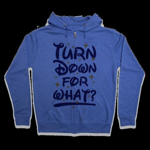 Turn Down For What? Zip Hoodie