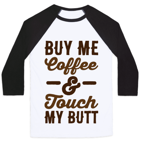 Buy Me Coffee And Touch My Butt Baseball Tee