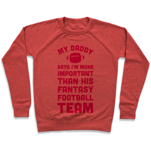 My Daddy Says I'm More Important Than His Fantasy Football Team Pullover