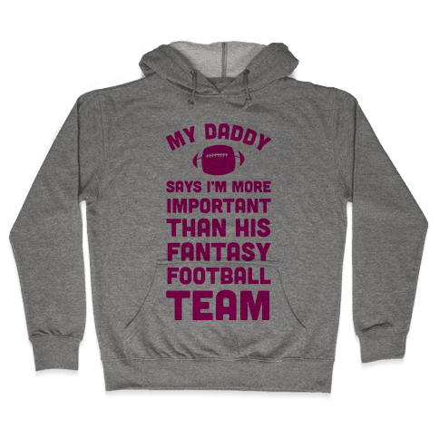 My Daddy Says I'm More Important Than His Fantasy Football Team Hooded Sweatshirt