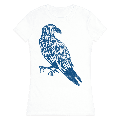 Those Of Wit And Learning Will Always Find Their Kind (Ravenclaw) Womens T-Shirt