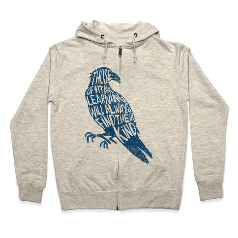 Those Of Wit And Learning Will Always Find Their Kind (Ravenclaw) Zip Hoodie