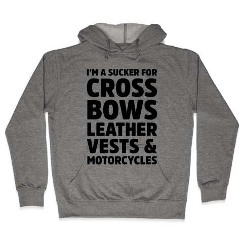I'm A Sucker For Crossbows, Leather Vests & Motorcycles Hooded Sweatshirt