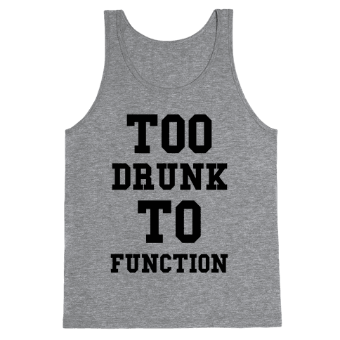 Too Drunk to Function Tank Top