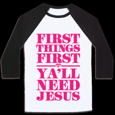 First Things First, Ya'll Need Jesus Baseball Tee