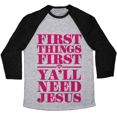 First Things First, Ya'll Need Jesus Baseball Tee