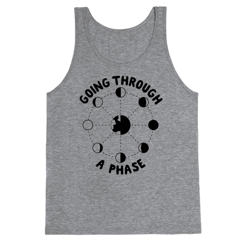 Going Through A Phase Tank Top