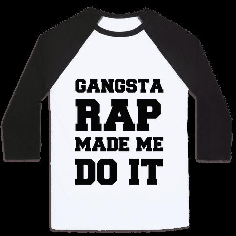 Gangsta Rap Made me Do It Baseball Tee