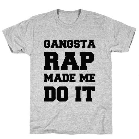 Gangsta Rap Made me Do It Mens T-Shirt