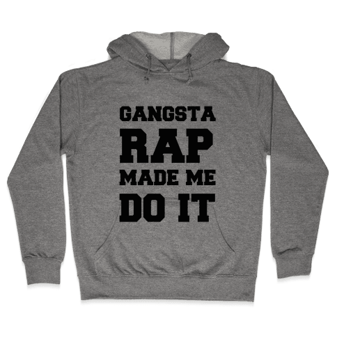 Gangsta Rap Made me Do It Hooded Sweatshirt