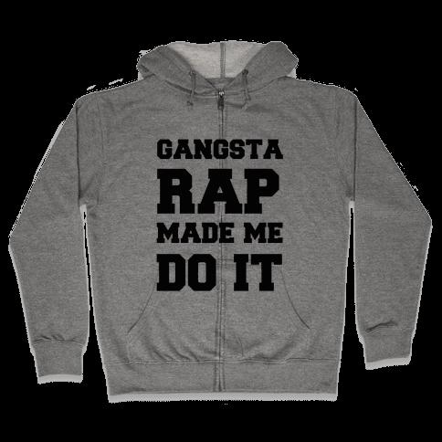 Gangsta Rap Made me Do It Zip Hoodie