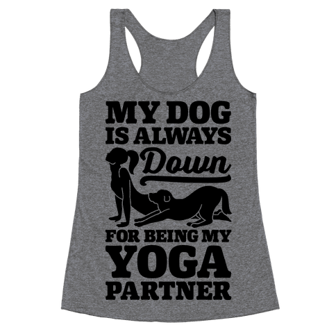 My Dog Is Always Down For Yoga Racerback Tank Top