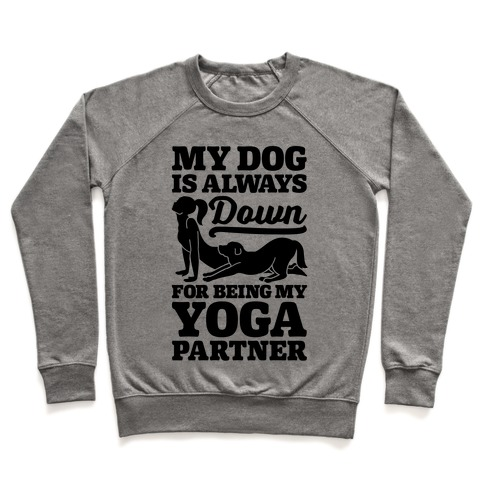 My Dog Is Always Down For Yoga Pullover