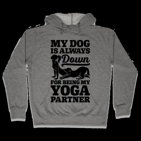 My Dog Is Always Down For Yoga Hooded Sweatshirt