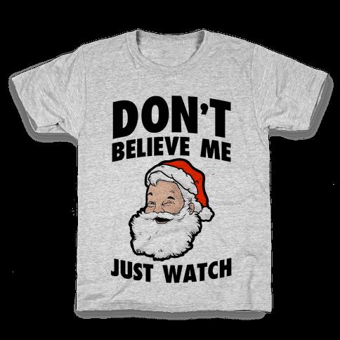 Don't Believe Me Just Watch (Santa) Kids T-Shirt