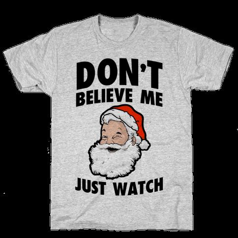 Don't Believe Me Just Watch (Santa) Mens T-Shirt